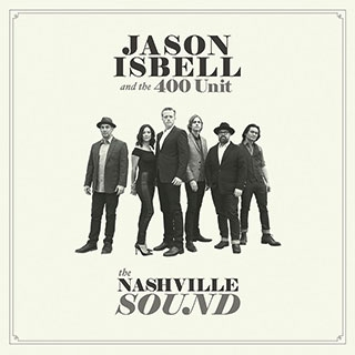 Jason Isbell & The 400 Unit: The Nashville Sound