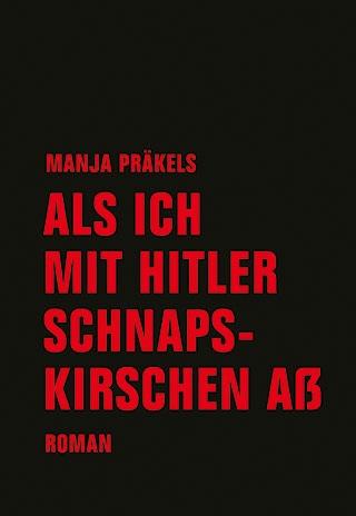 Manja Präkels: Als ich mit Hitler Schnapskirschen aß