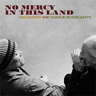 Ben Harper and Charlie Musselwhite: No Mercy in this Land