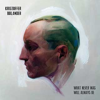 Kristoffer Bolander: What never was will always be