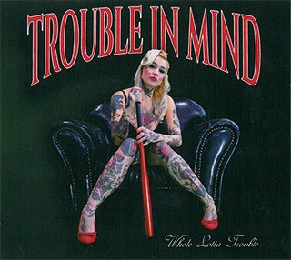 Trouble in Mind_Whole lotta trouble