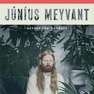 Junius Meyvant_Across the Borders