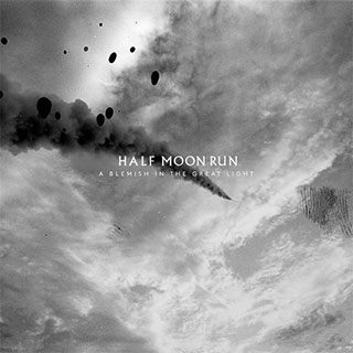 Half_Moon_Run_A_Blemish_in_the_Great_Light
