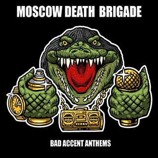 Moscow Death Brigade_Bad Accent Anthems