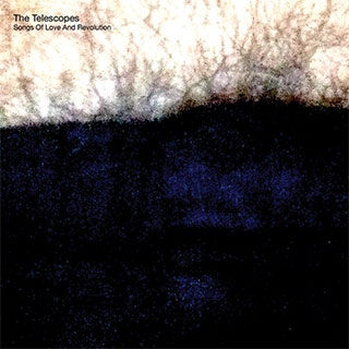 The Telescopes_Songs of Love and Revolution